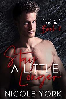 Stay A Little Longer (Kadia Club Nights Book 2) by [Nicole  York]