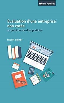 Evaluation d'une entreprise non cotée - Le point de vue d'un praticien (French Edition) by [PHILIPPE CAMPOS]