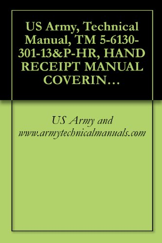 US Army, Technical Manual, TM 5-6130-301-13&P-HR, HAND RECEIPT MANUAL COVERING THE END ITEM/COMPONENTS OF THE END (COEI), BASIC ISSUE ITEMS, (BII), AND (English Edition)