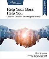 Help Your Boss Help You: Convert Conflict Into Opportunities