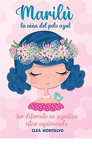 Marilù: La Niña Del Pelo Azul: La historia de la pequeña Marilù infunde y aumenta la autoestima, el altruismo y la confianza | Libro para niños y niñas