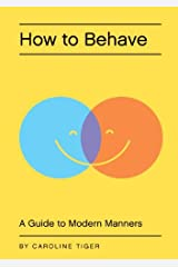 How to Behave: A Guide to Modern Manners Kindle Edition