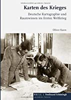 Karten des Krieges: Deutsche Kartographie und Raumwissen im Ersten Weltkrieg