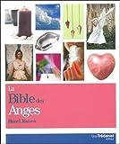 La bible des anges - Tout ce que vous avez toujours désiré connaître des anges
