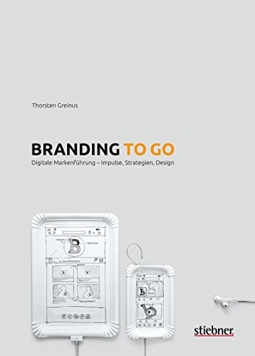 Branding to go: Digitale Markenführung - Impulse, Strategien, Design