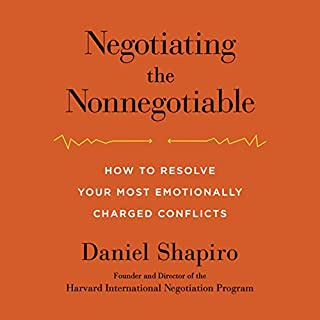 Negotiating the Nonnegotiable     How to Resolve Your Most Emotionally Charged Conflicts              Written by:                                                                                                                                 Daniel Shapiro                               Narrated by:                                                                                                                                 Daniel Shapiro                      Length: 8 hrs and 38 mins     Not rated yet     Overall 0.0
