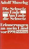 Die Schweiz am Ende. Am Ende die Schweiz: Erinnerungen an mein Land vor 1991 - Adolf Muschg