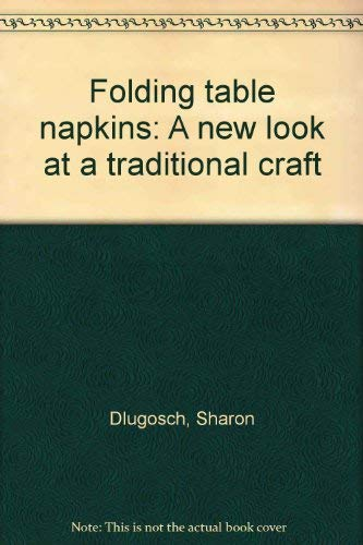 Folding table napkins: A new look at a traditional craft