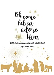 O Come Let Us Adore Him: SATB Christmas Cantata with a Celtic Feel By Connie Boss
