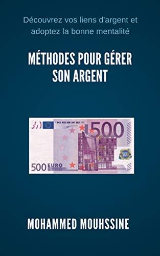 Méthodes Pour Gérer Son Argent: Découvrez vos liens d'argent et adoptez la bonne mentalité (Coaching De Vie t. 20) (French Edition)