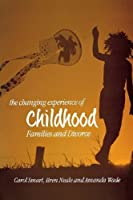 The Changing Experience of Childhood: Families and Divorce by Carol Smart Bren Neale Amanda Wade(2001-10-18)