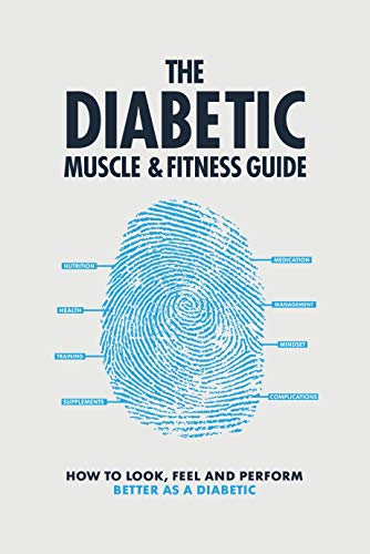 The DIABETIC MUSCLE and FITNESS GUIDE: How to look, feel and perform better as a diabetic (English Edition)