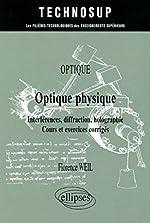 Optique physique - Interférences, diffraction, holographie, Cours et exercices corrigés de Florence Weil