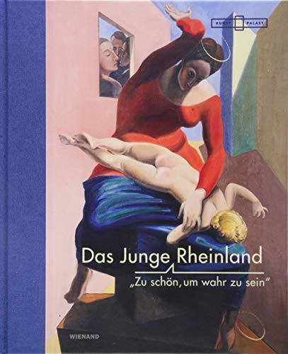 Das junge Rheinland. Zu schön, um wahr zu sein: Katalog zur Ausstellung im Kunstpalast Düsseldorf 2019