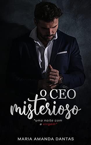 O CEO Misterioso: Uma noite com a virgem ( Ela vendeu sua virgindade. Ele comprou e ficou obcecado!)
