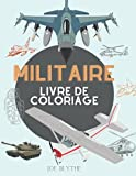 Militaire Livre de Coloriage: Pour les enfants de 4 à 12 ans, l'armée et les forces armées, les chars, les hélicoptères, les soldats, les armes, la marine, les avions, les navires...