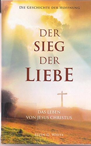 Der Sieg der Liebe - Die Geschichte der Hoffnung - das Leben von Jesus Christus