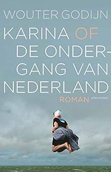 Karina of de ondergang van Nederland van [Wouter Godijn]