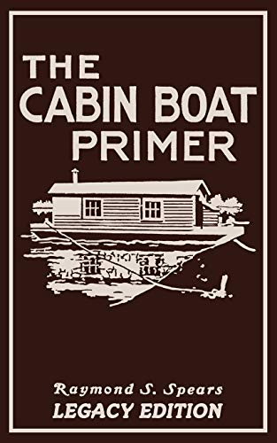 The Cabin Boat Primer (Legacy Edition): The Classic Guide Of Cabin-Life On The Water By Building, Furnishing, And Maintaining Maintaining Rustic House ... Life and Cabin Craft Collection, Band 5)
