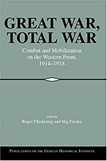 Great War, Total War: Combat and Mobilization on the Western Front 1914-1918 (Publications of the German Historical Institute)