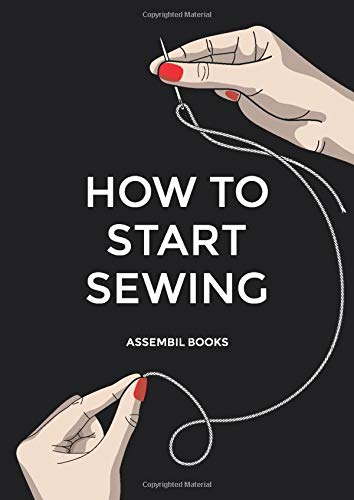 Compare Textbook Prices for How To Start Sewing: The How and Why of Sewing for Fashion Design: Sewing Techniques with Matching Patterns  ISBN 9781700478191 by Assembil Books