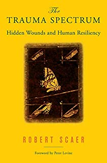 The Trauma Spectrum: Hidden Wounds and Human Resiliency