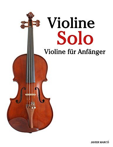 Violine Solo: Violine für Anfänger. Mit Musik von Bach, Mozart, Beethoven, Vivaldi und anderen Komponisten.