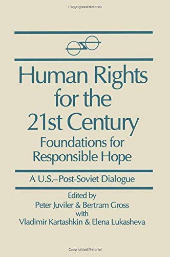 Human Rights for the 21st Century: Foundation for Responsible Hope (U.S.-Post-Soviet Dialogues): Foundation for Responsible Hope : Foundation for Responsible Hope (US-Post-Soviet Dialogues S.)
