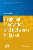 Regional Innovation and Networks in Japan (International Perspectives in Geography, 16)
