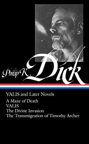 Philip K. Dick: Valis and Later Novels: A Maze of Death / Valis / The Divine Invasion / The Transmigration of Timothy Archer: 3
