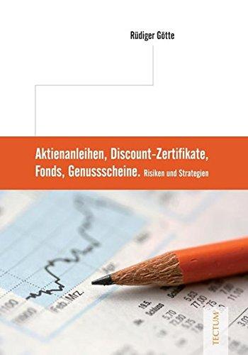 Aktienanleihen, Discount-Zertifikate, Fonds, Genussscheine: Risiken und Strategien