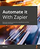 Automate it With Zapier: Boost your business productivity using effective workflow automation techniques (English Edition)