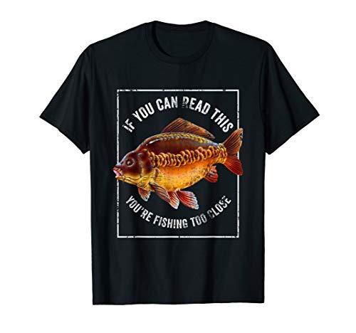 If you can read this, You're fishing too close.Carp fishing T-Shirt