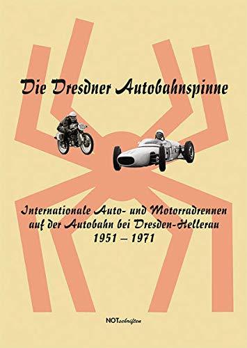 Die Dresdner Autobahnspinne: Internationale Auto- und Motorradrennen auf der Autobahn bei Dresden-Hellerau 1951–1971