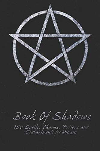 Book Of Shadows - 150 Spells, Charms, Potions and Enchantments for Wiccans: Witches Spell Book - Perfect for both practicing Witches or beginners.