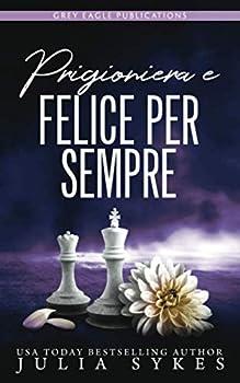 Paperback Prigioniera e felice per sempre (Italian Edition) Book