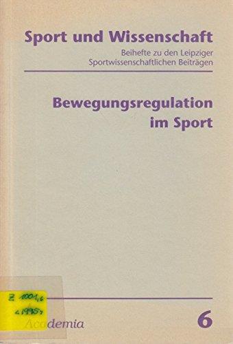 Bewegungsregulation im Sport: Fortschrittsbericht (Sport und Wissenschaft / Beihefte zur wissenschaftlichen Zeitschrift der DHfK, Leipzig)