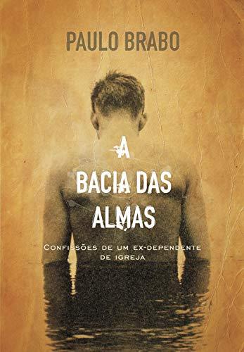 A bacia das almas: Confissões de um ex-dependente de igreja (Portuguese Edition)