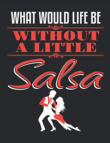 What Would Life Be Without a Little Salsa: Salsa Dance 2021 Weekly Planner (Jan 2021 to Dec 2021), Large Paperback Calendar Schedule Organizer, Latin Dancer Gift