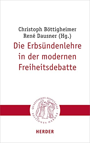 Die Erbsündenlehre in der modernen Freiheitsdebatte (Quaestiones disputatae)