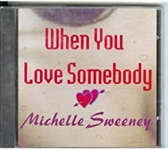 When You Love Somebody by Sweeney, Michelle (1996-05-15?