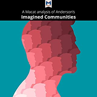 A Macat Analysis of Benedict Anderson's Imagined Communities                   By:                                                                                                                                 Jason Xidias                               Narrated by:                                                                                                                                 Macat.com                      Length: 2 hrs and 8 mins     1 rating     Overall 4.0
