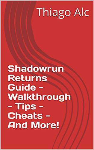 Shadowrun Returns Guide - Walkthrough - Tips - Cheats - And More! (English Edition)