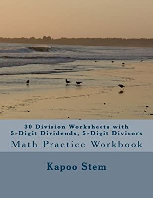 30 Division Worksheets with 5-Digit Dividends, 5-Digit Divisors: Math Practice Workbook: Volume 15 (30 Days Math Division Series) by CreateSpace Independent Publishing Platform