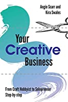 Your Creative Business: from craft hobbyist to solopreneur, step-by-step
