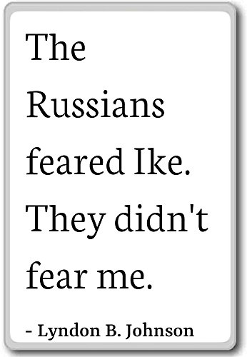 The Russians feared Ike. They didnot fear. Imán para nevera con cita...