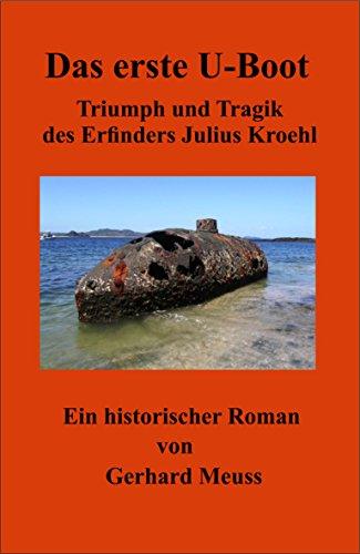 Das erste U-Boot: Triumph und Tragik des Erfinders Julius Kroehl
