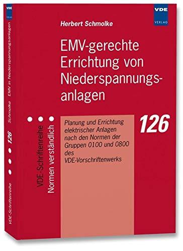 EMV-gerechte Errichtung von Niederspannungsanlagen: Planung und Errichtung elektrischer Anlagen nach den Normen der Gruppen 0100 und 0800 des ... (VDE-Schriftenreihe – Normen verständlich)