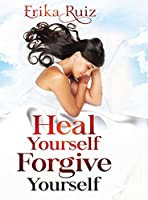 Heal Yourself Forgive Yourself