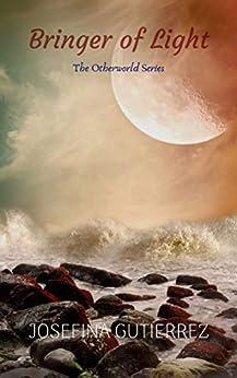 Bringer of Light (The Otherworld Series Book 1) by [Josefina Gutierrez]